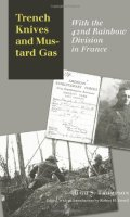 Trench Knives and Mustard Gas: With the 42nd Rainbow Division in France