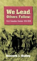 We Lead Others Follow: First Canadian Division, 1914-1918