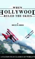 When Hollywood Ruled the Skies: The Aviation Film Classics of World War I