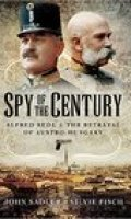 Spy of the Century Alfred Redl & the Betrayal of Austro-Hungary