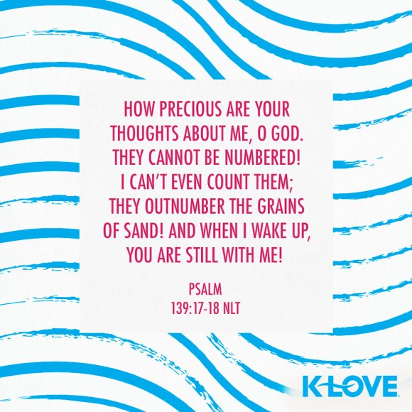 Psalm 139:17-18 (NLT)
