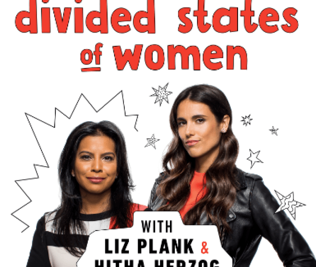 Divided States Of Women Is Hosted By Liz Plank Hitha Herzog