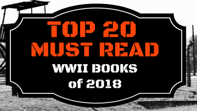 Top 20 Must Read Wwii Books Of 2018 Ww2 Reads