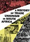 A History of Trade Unionism in South Africa
