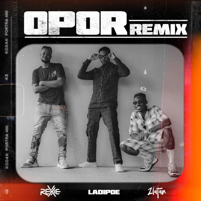 Rexxie Ft. Zlatan Ibile & LadiPoe – Opor Remix
