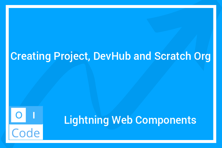 Creating Project DevHub and Scratch Org - Lightning Web Components