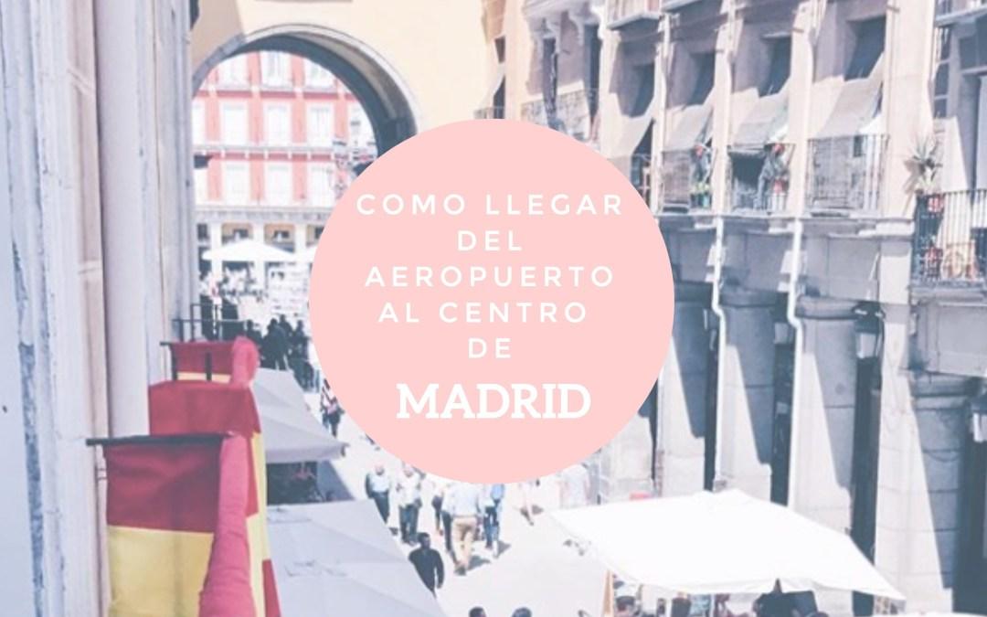 Cómo llegar del aeropuerto al centro de Madrid