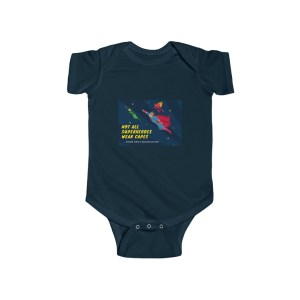Infant Bodysuit- Not All Superheroes Wear Capes