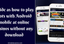 Guide as how to play slots with Android mobile at online casinos without any download