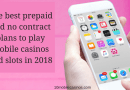 The best prepaid and no contract plans to play mobile casinos and slots in 2018