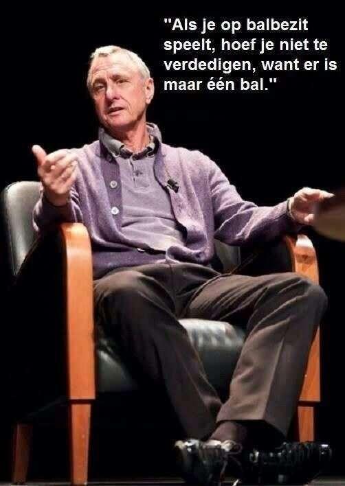 Als je op balbezit speelt hoef je niet te verdedigen want er is maar een bal leukste uitspraken van Johan Cruijff
