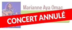 Concert annulé Marianne Aya Omac