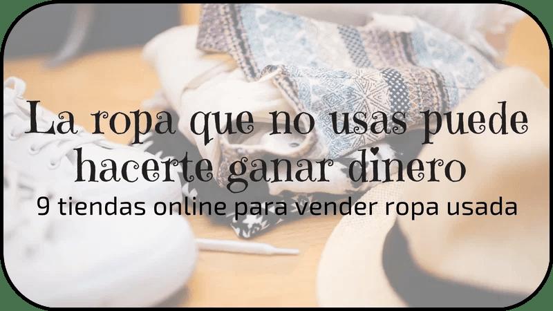 Vender ropa usada  9 tiendas online que te van a gustar 3fed5cc45d1