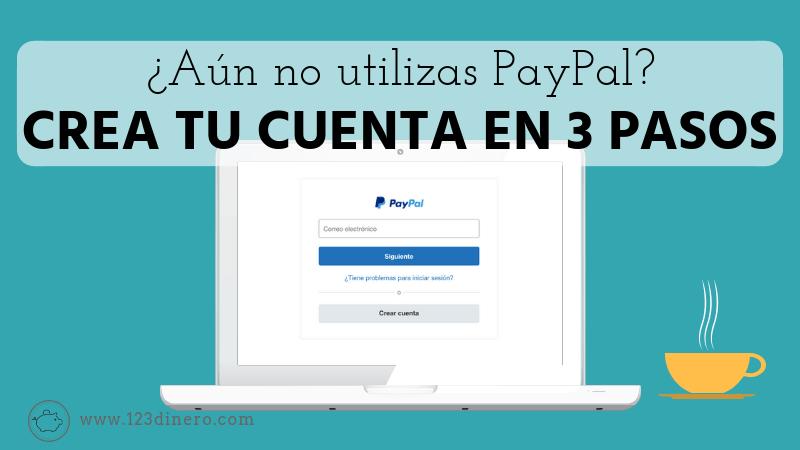 Cómo crear una cuenta PayPal en 3 sencillos pasos