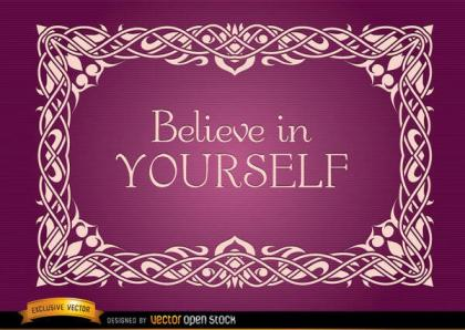 Ornamental Floral Frame with Phrase in Believe in Yourself, Vector Image