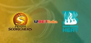 12BET Predictions BBL 2020-21 Challenger Perth Scorchers vs Brisbane Heat