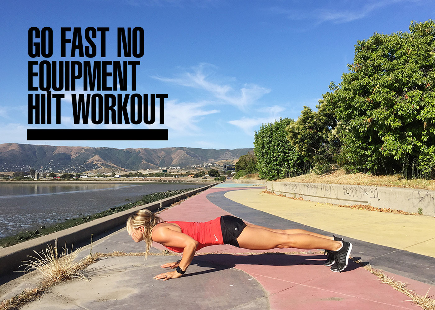 Go Fast No Equipment HIIT Workout (+ Video)