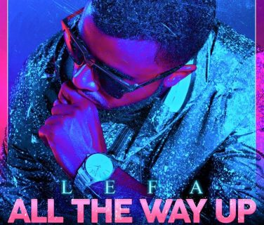 Lefa – All The Way Up (Remix) (Son)