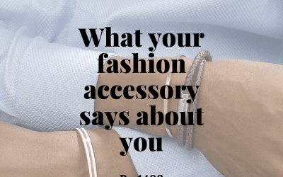 What does your Fashion Accessory Style tell people About You.