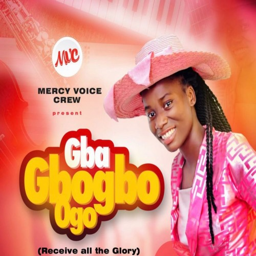 Mercy Voice Crew - Gba Gbogbo Ogo