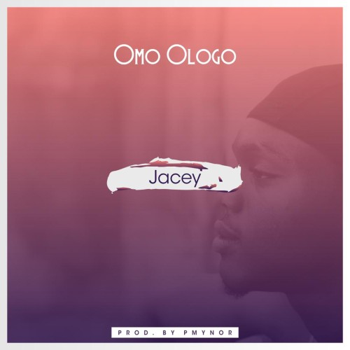 Omo Ologo · Jacey