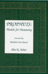 Prophets: Models for Humanity by Alia N. Athar