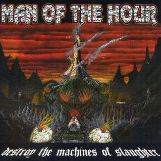 Man of the Hour—Destroy the Machines of Slaughter (2007)