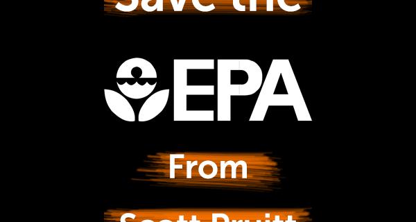 Save the EPA from Scott Pruitt