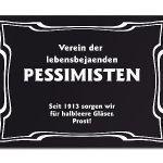 Zu Weihnachten: Verein der lebensbejahenden Pessimisten Seit 1913 sorgen wir für halbleere… ein prima Geschenk