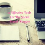 12 Effective Tools for the Social Travel Blogger