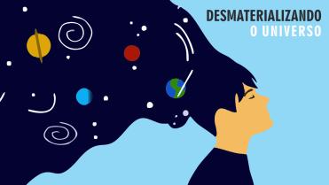 DESMATERIALIZANDO O UNIVERSO