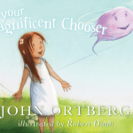 Your Magnificent Chooser by John Ortberg - a Review