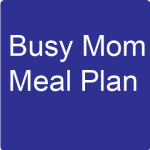 busy mom meal plan