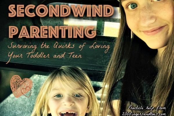 Second Wind Parenting: Surviving the Quirks of Life with Toddlers and Teens