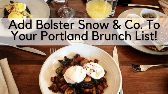 Try out Bolster Snow & Co. for your next Portland brunch!