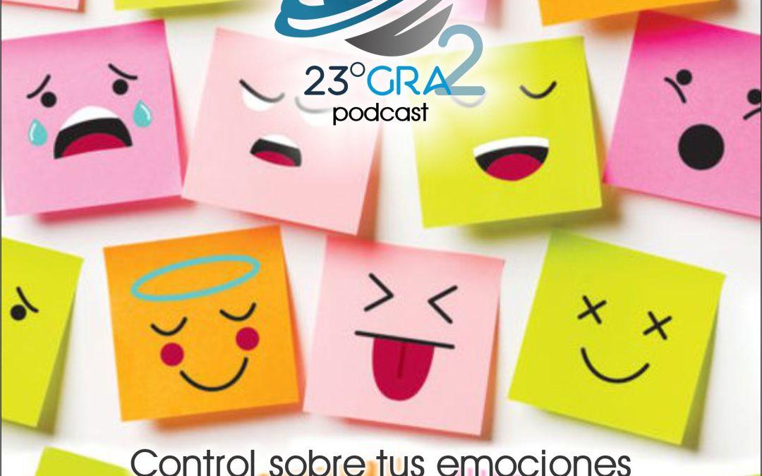 Podcast 078 – Control sobre tus emociones – 23gra2