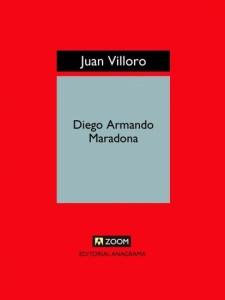 Diego Armando Maradona - Vida muerte resurrección y algo más de Juan Villoro