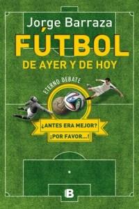 Fútbol de ayer y de hoy de Jorge Barraza