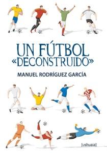 Un fútbol deconstruido de Manuel Rodríguez García