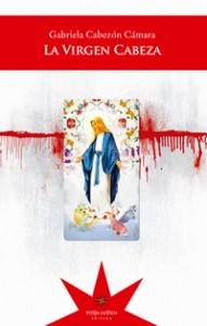 La Virgen Cabeza de Gabriela Cabezón Cámara