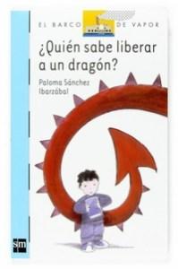 ¿Quién sabe liberar a un dragón? de Paloma Sánchez Ibarzábal