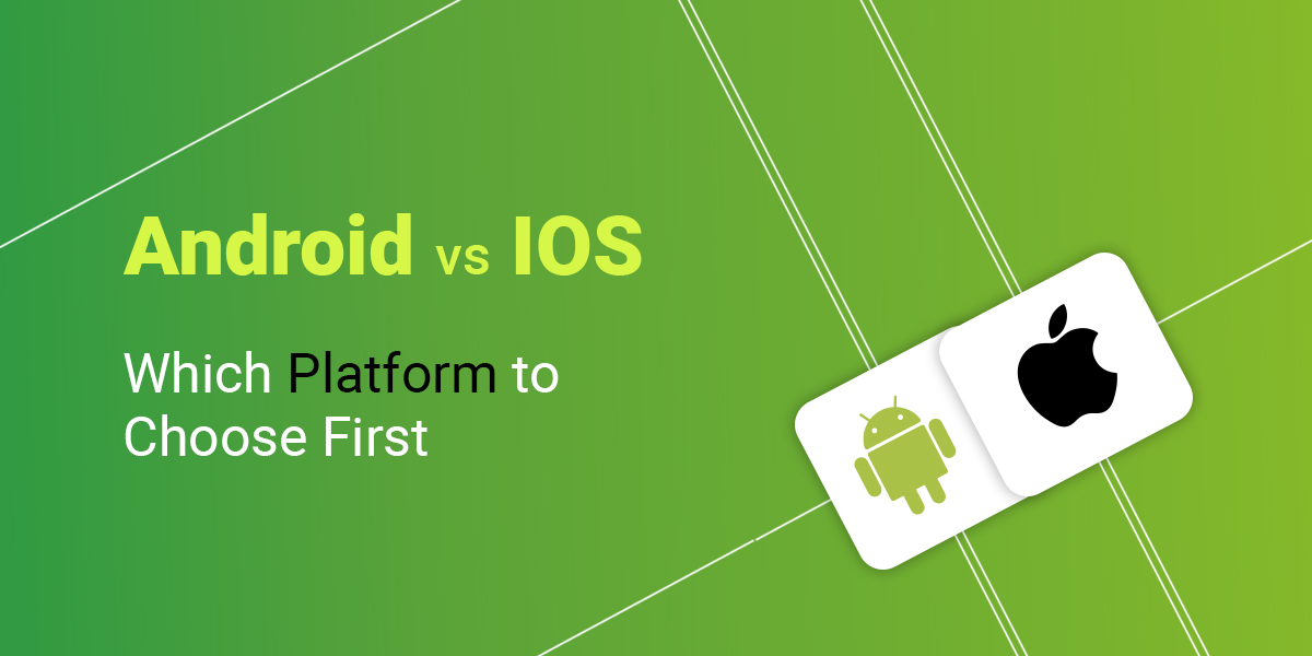 Android vs iOS: Which Platform to Choose First?