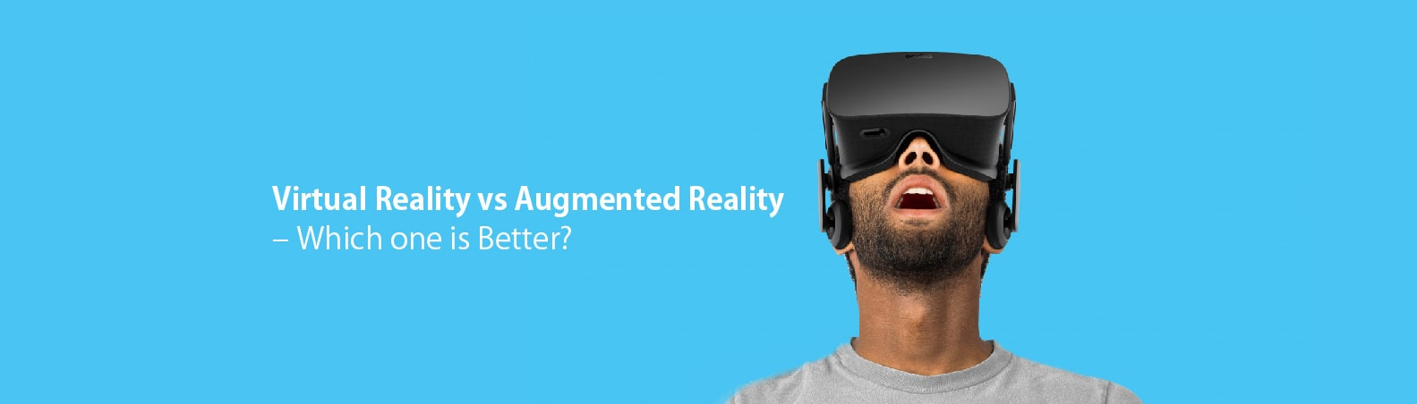 Virtual Reality vs Augmented Reality – Which one is Better?