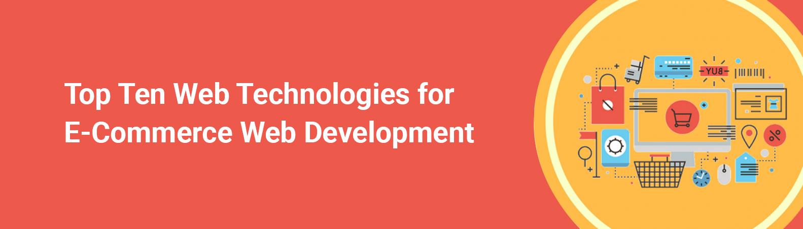 Top Ten Web Technologies for E-Commerce Web Development