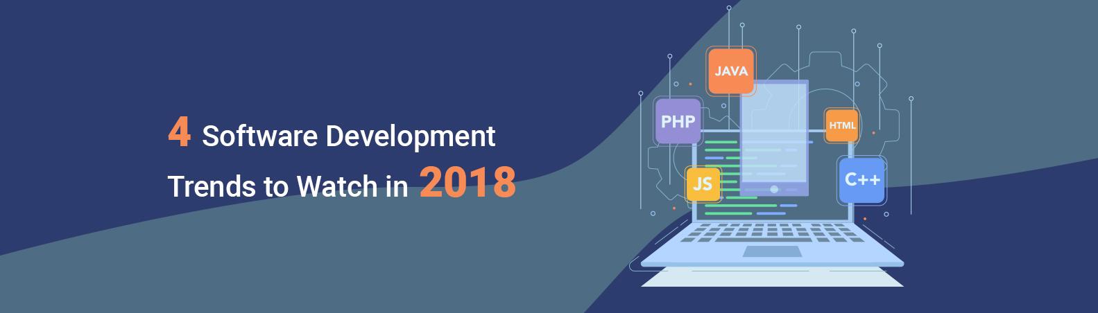 4 Software Development Trends to Watch in 2018