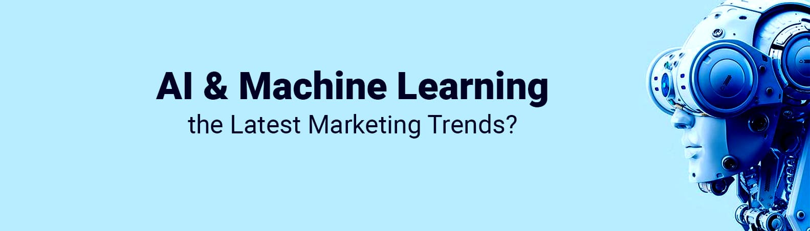 Are Artificial Intelligence & Machine Learning the Latest Marketing Trends?