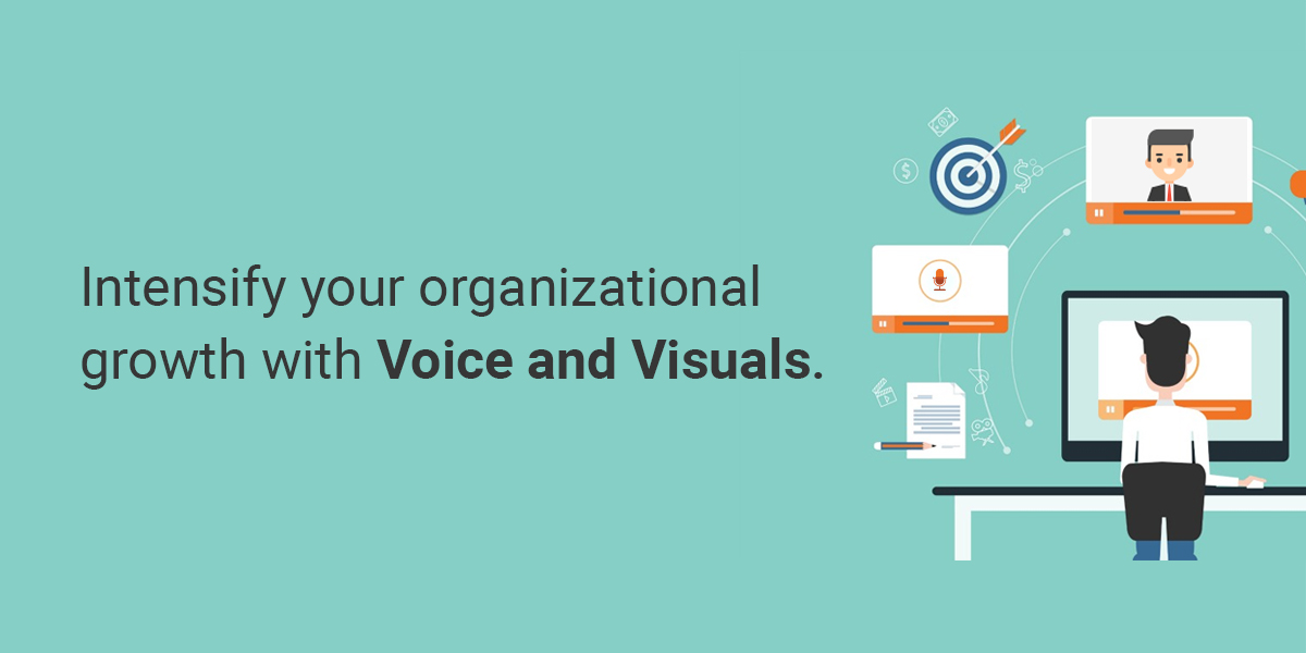 Intensify your organizational growth with Voice and Visuals-thumbHow Voice and Visuals can intensify your organisation growth?