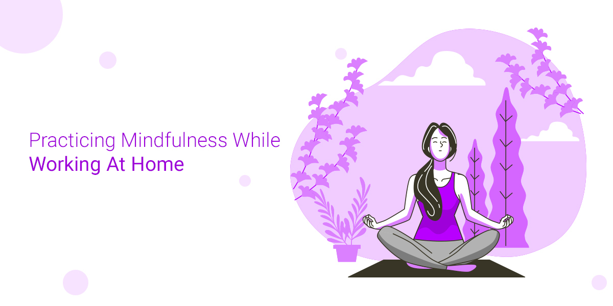 Practising Mindfulness While Working At Home