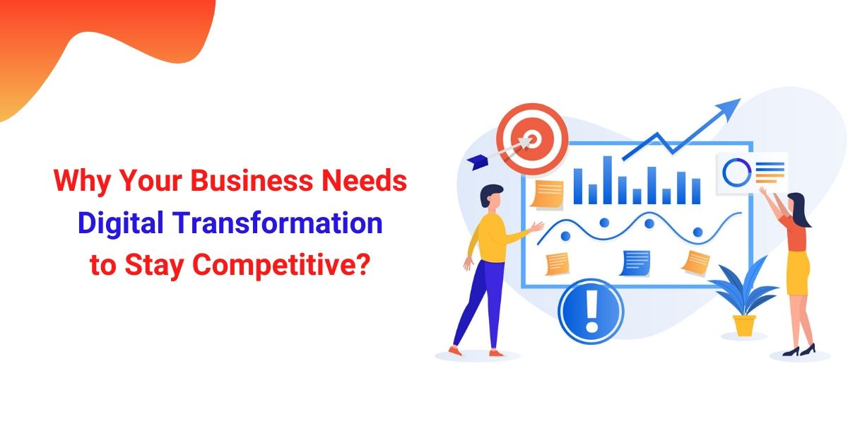 Why Your Business Needs Digital Transformation to Stay Competitive