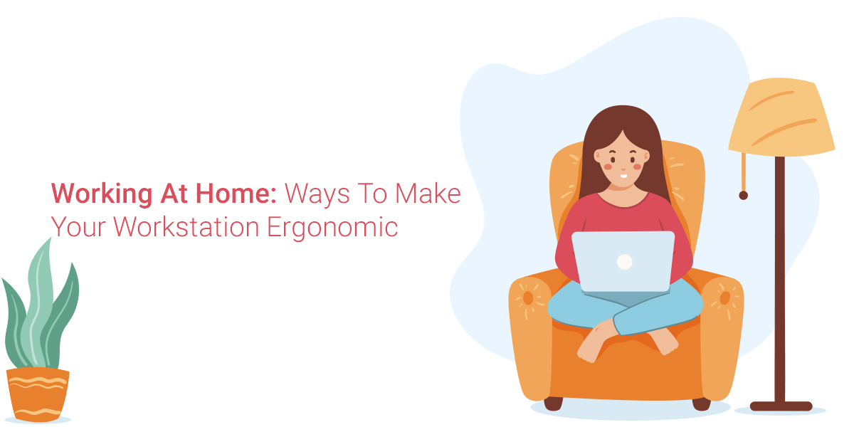 Working At Home: Ways To Make Your Workstation Ergonomic